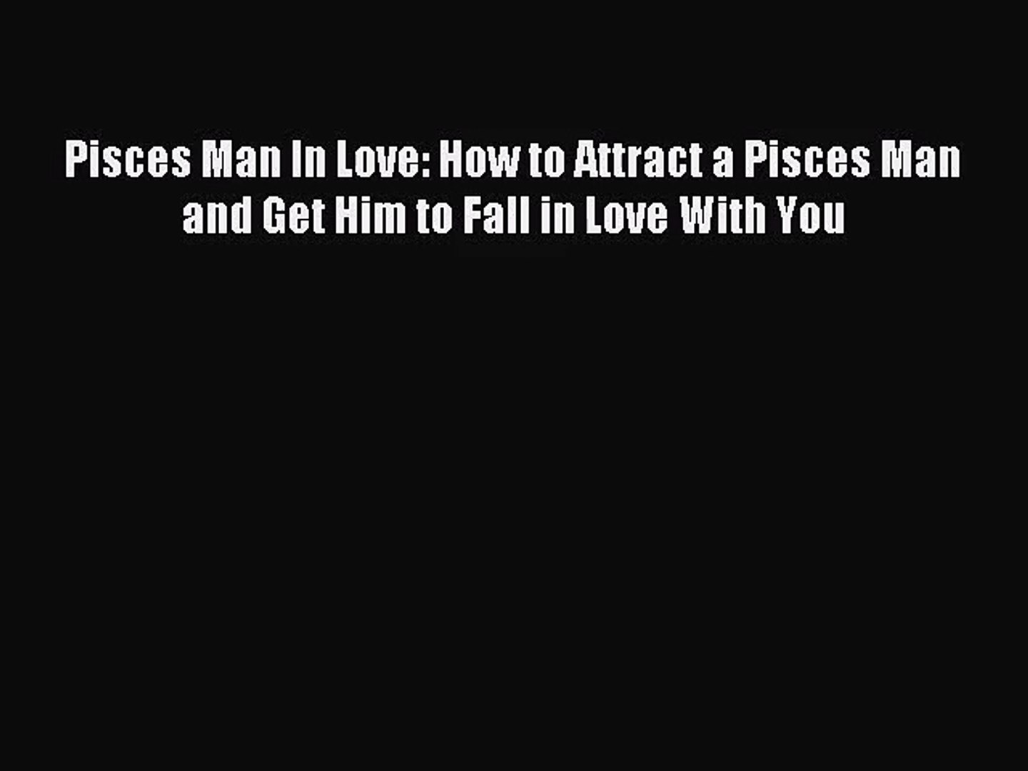 What does pisces man love in a woman