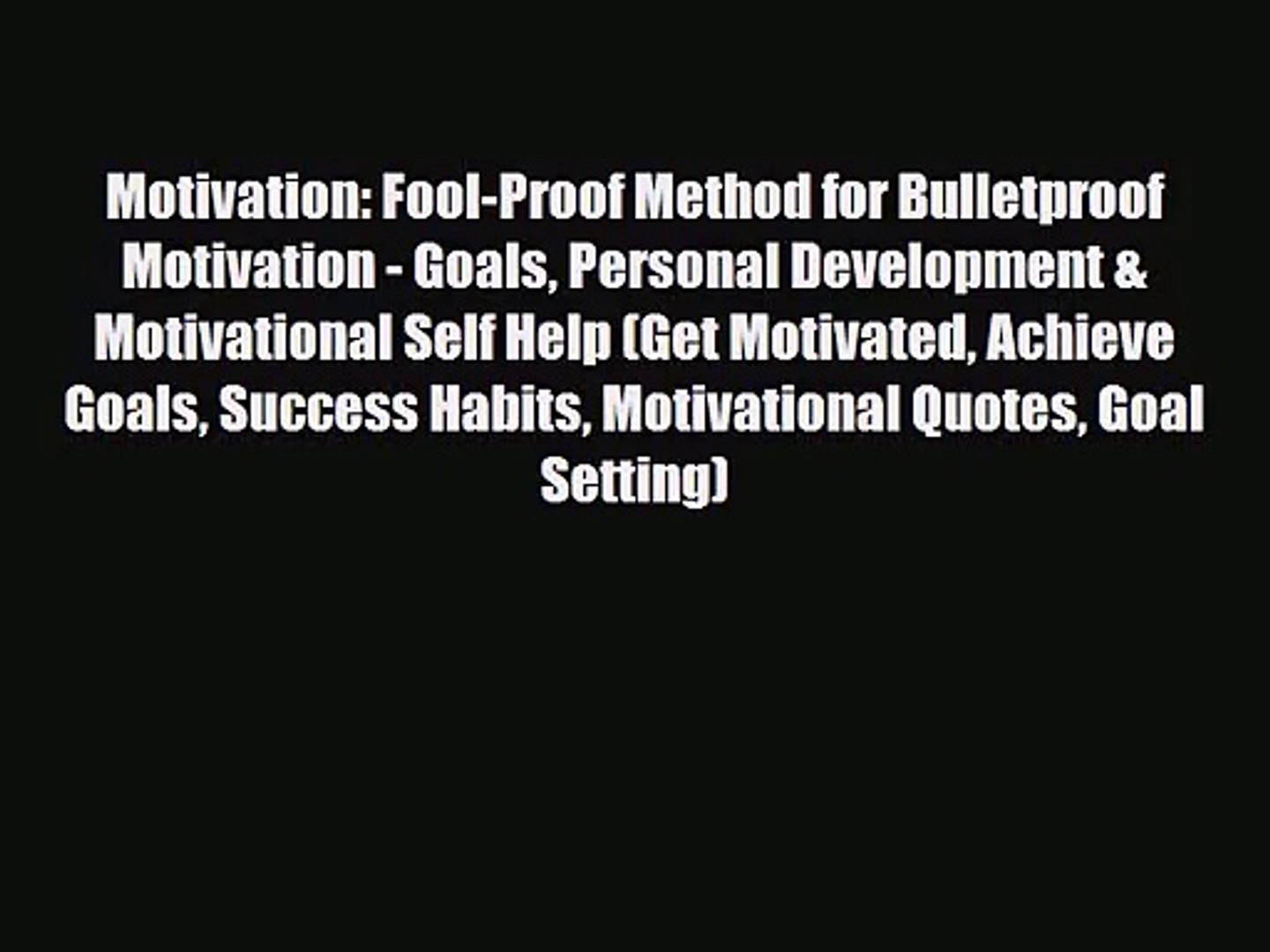 Motivation: Fool-Proof Method for Bulletproof Motivation - Goals Personal Development & Motivati