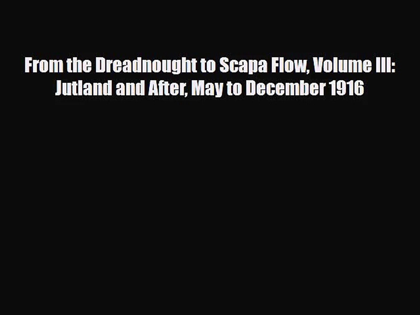 From the Dreadnought to Scapa Flow Volume III: Jutland and After May to December 1916 [Download]