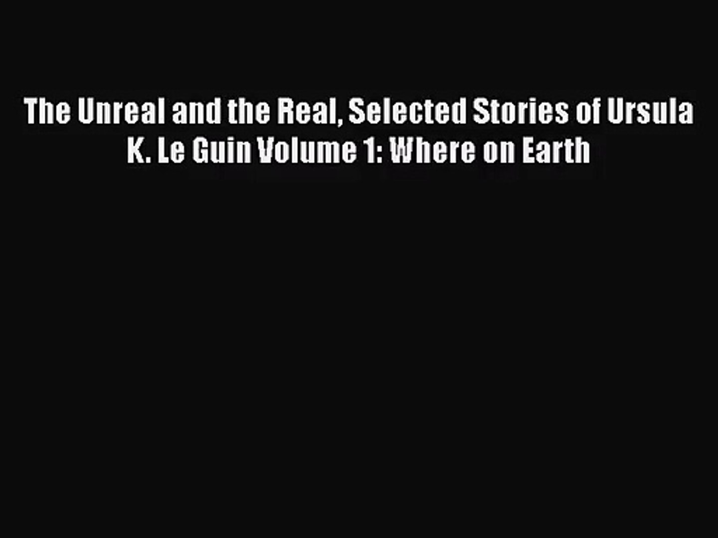 The Unreal and the Real: Selected Stories, Volume 1: Where on Earth