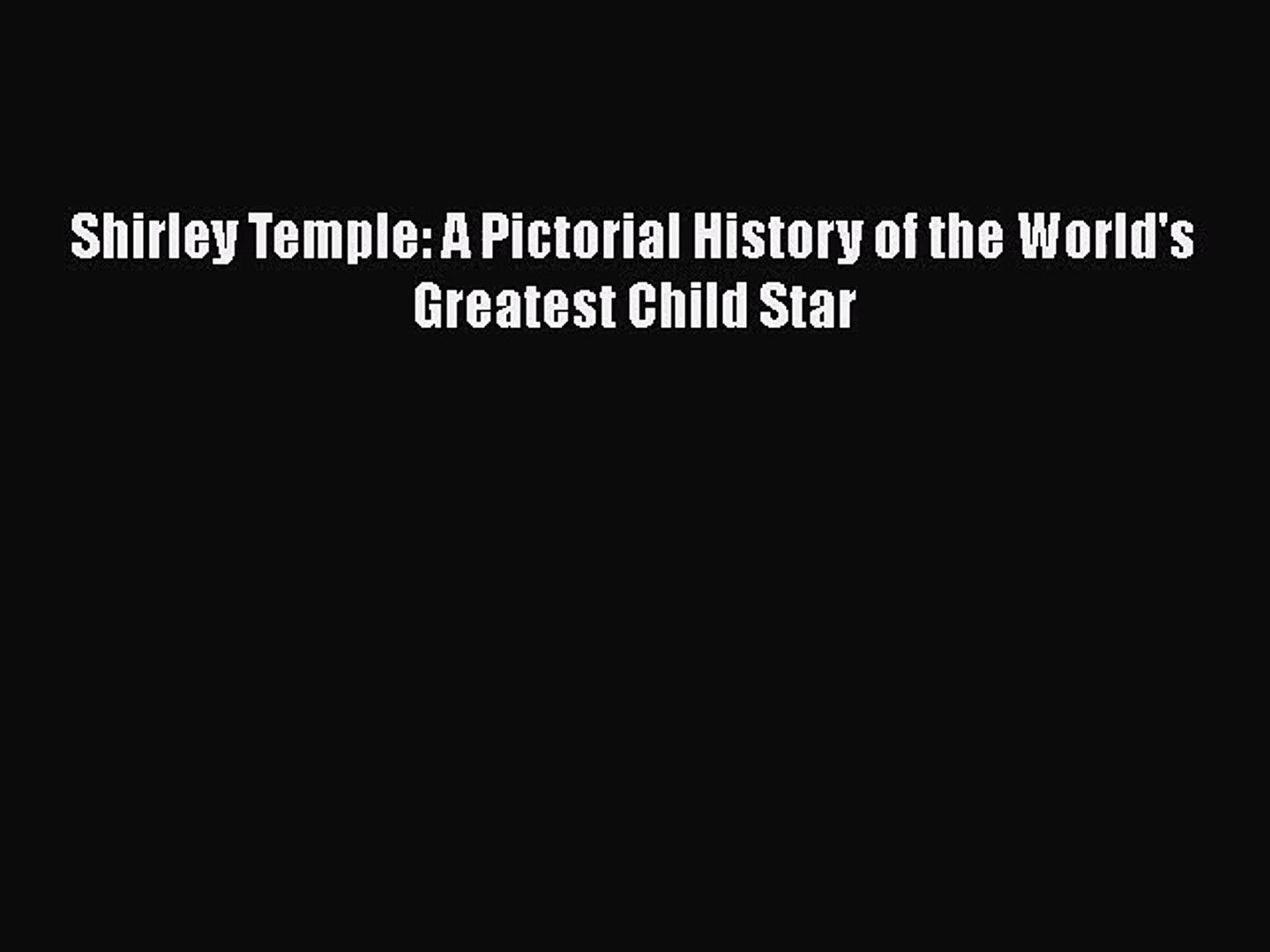 [PDF Download] Shirley Temple: A Pictorial History of the World's Greatest Child Star [Download