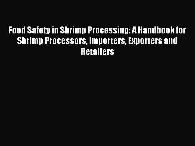 [PDF Download] Food Safety in Shrimp Processing: A Handbook for Shrimp Processors Importers