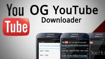 OGYouTube ( Youtube Videos DownloadinG App for AndroiD Mobiles )