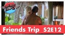 Friends Trip 2 - Episode 12