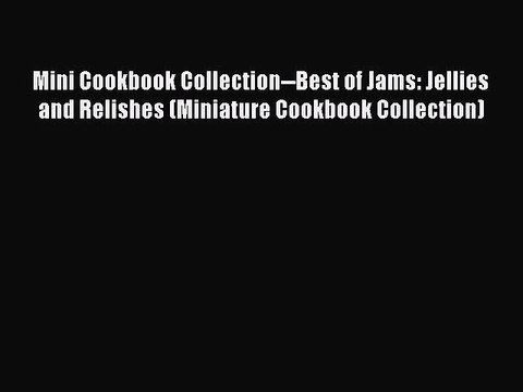 Read Mini Cookbook Collection--Best of Jams: Jellies and Relishes (Miniature Cookbook Collection)