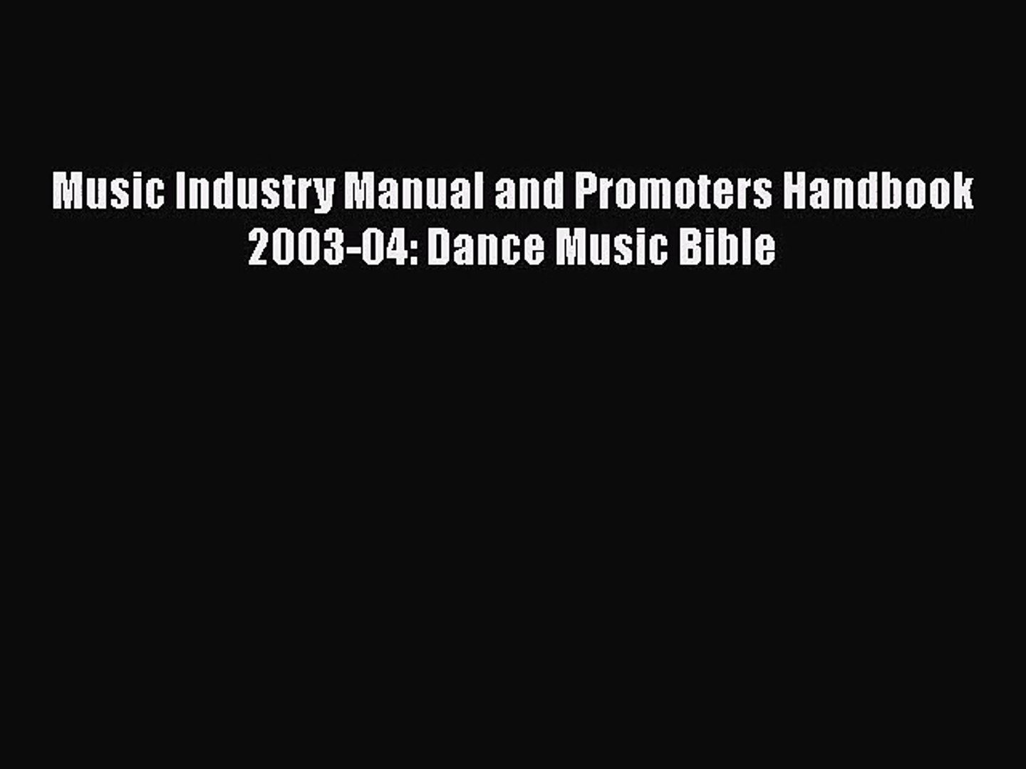 [PDF Download] Music Industry Manual and Promoters Handbook 2003-04: Dance Music Bible [Download]