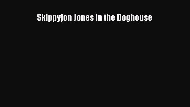 [PDF Download] Skippyjon Jones in the Doghouse [Download] Full Ebook