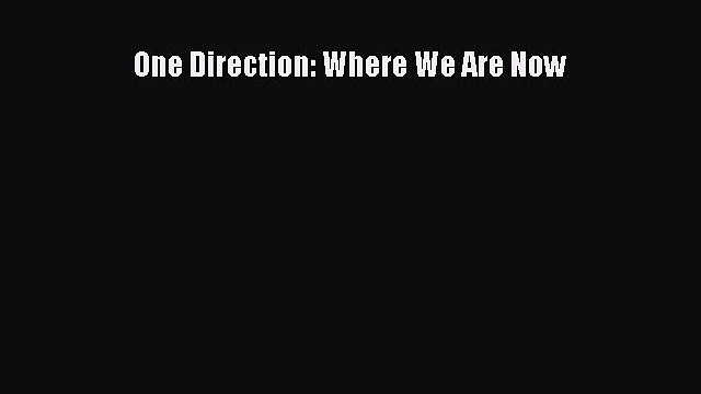 Read One Direction: Where We Are Now Ebook Free