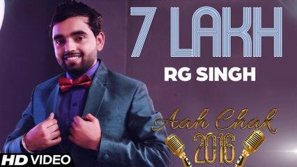 RG Singh - 7 Lakh _ Full Video _ Aah Chak 2016