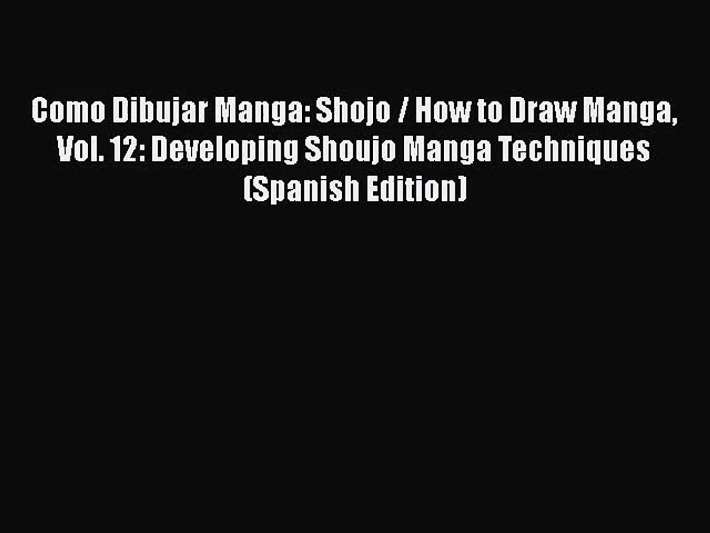 [PDF Download] Como Dibujar Manga: Shojo / How to Draw Manga Vol. 12: Developing Shoujo Manga