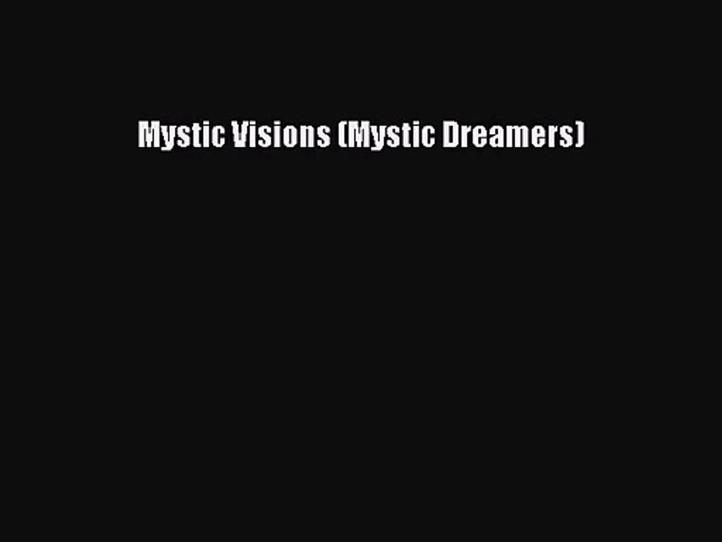 [PDF Download] Mystic Visions (Mystic Dreamers) [Read] Full Ebook