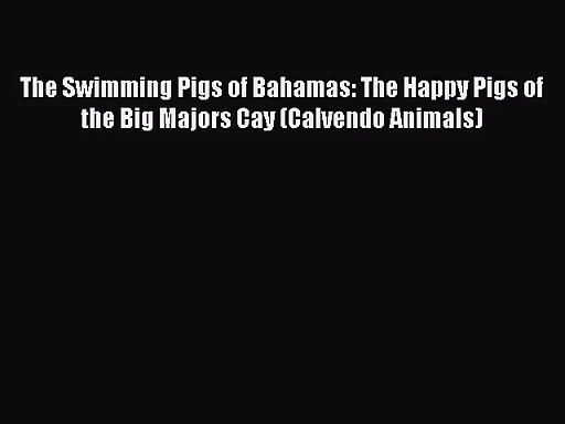 PDF Download – The Swimming Pigs of Bahamas: The Happy Pigs of the Big Majors Cay (Calvendo