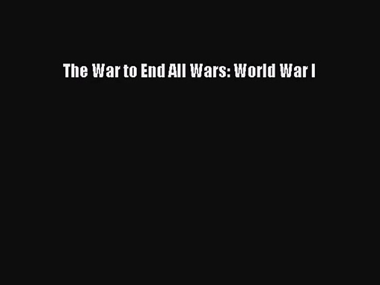 [PDF Download] The War to End All Wars: World War I [PDF] Online