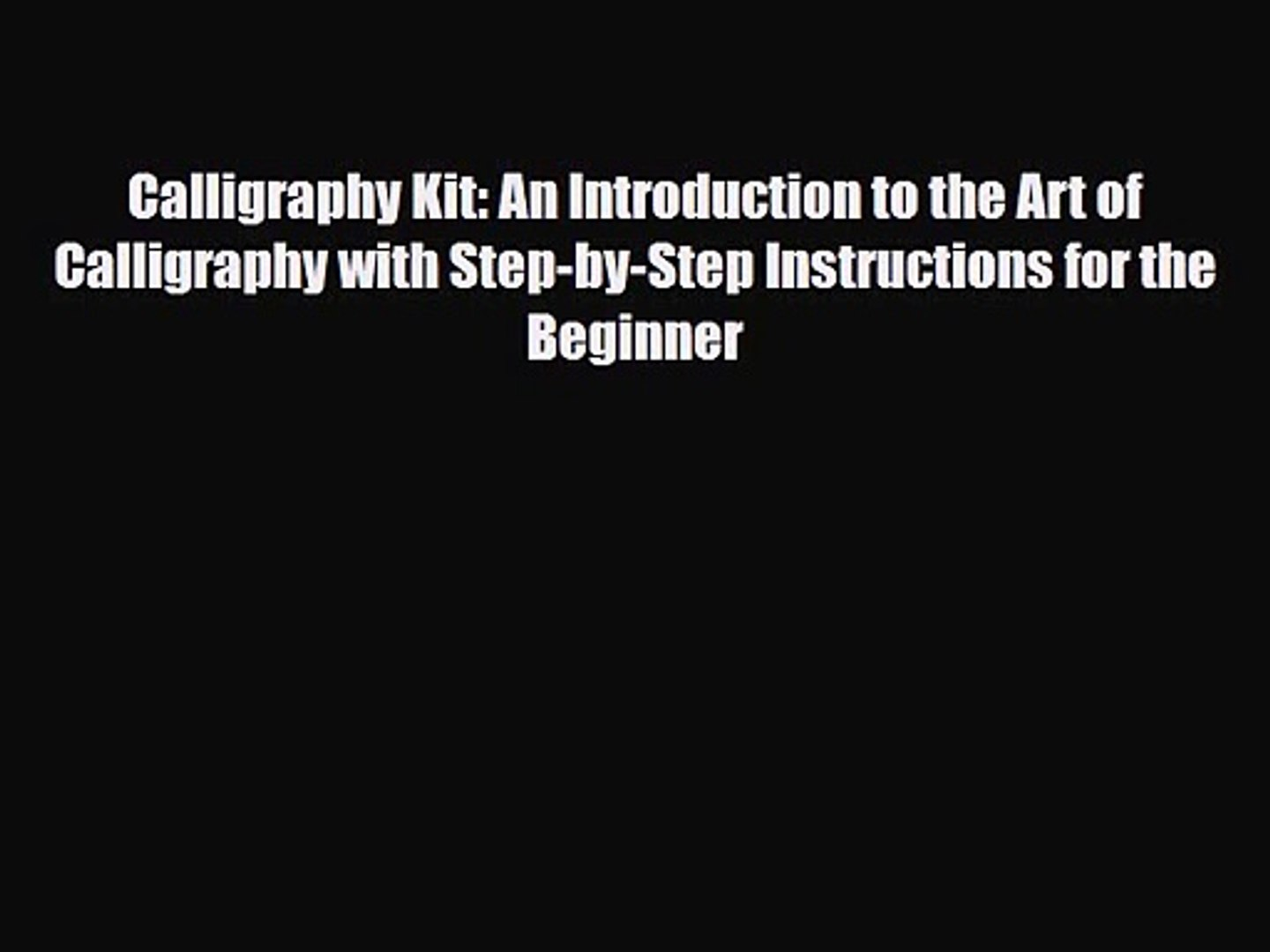 [PDF Download] Calligraphy Kit: An Introduction to the Art of Calligraphy with Step-by-Step