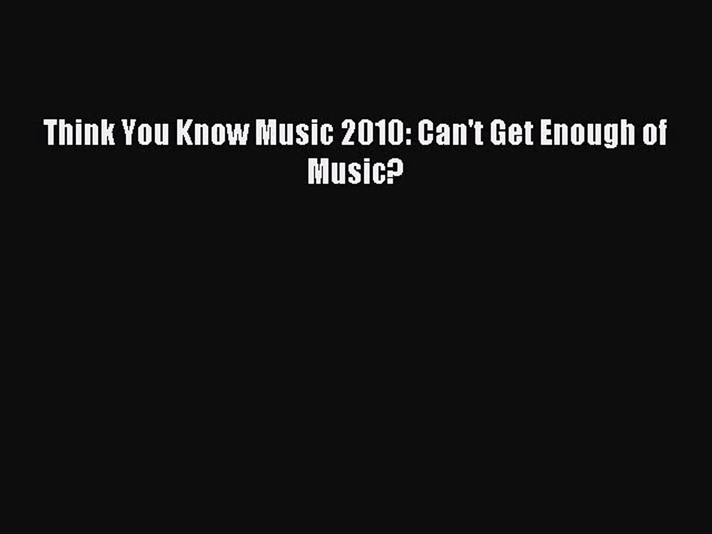 PDF Download - Think You Know Music 2010: Can't Get Enough of Music? Download Full Ebook