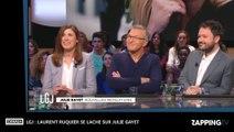 LGJ : Laurent Ruquier se lâche sur Julie Gayet, malaise sur le plateau (Vidéo)