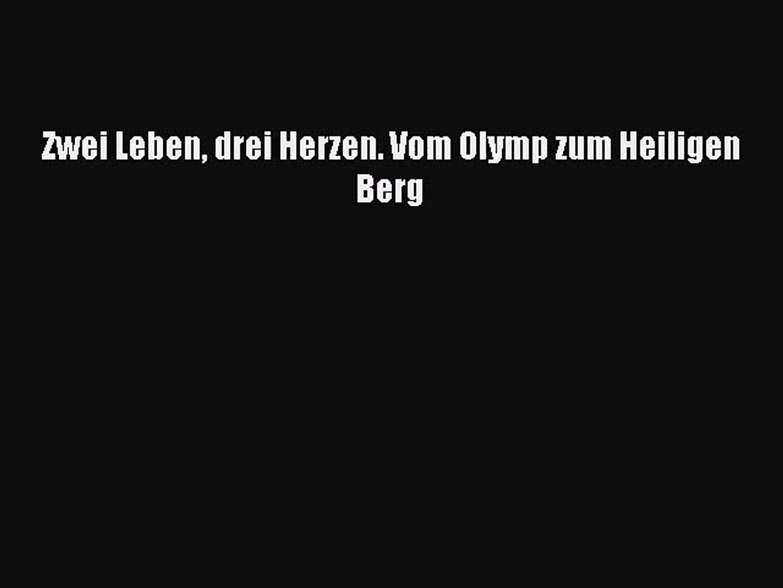 Website für Rabatt amazon neue Stile [PDF Herunterladen] Zwei Leben drei Herzen. Vom Olymp zum Heiligen Berg  [Read] Online