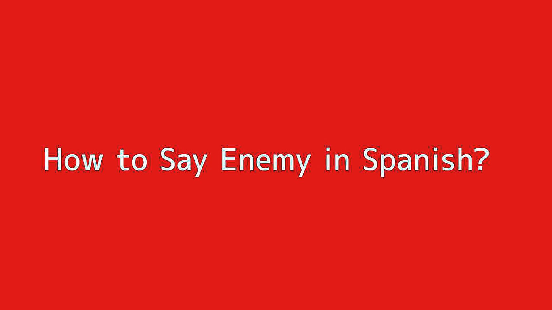 How To Say Enemy In Spanish Vidéo Dailymotion