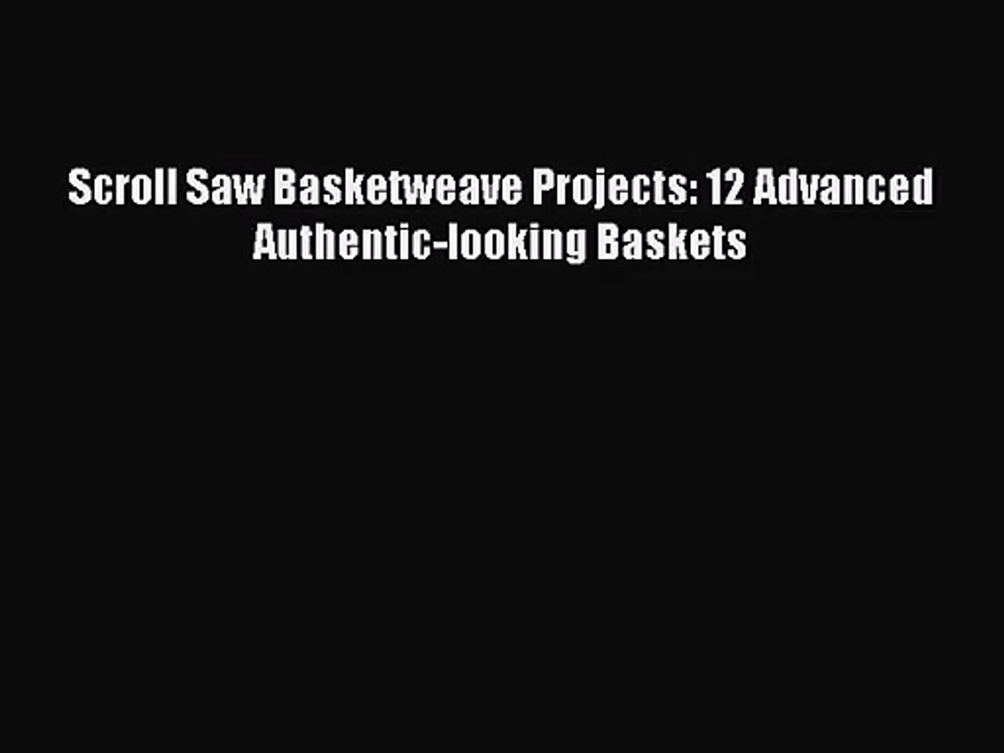 [PDF Download] Scroll Saw Basketweave Projects: 12 Advanced  Authentic-looking Baskets [PDF]