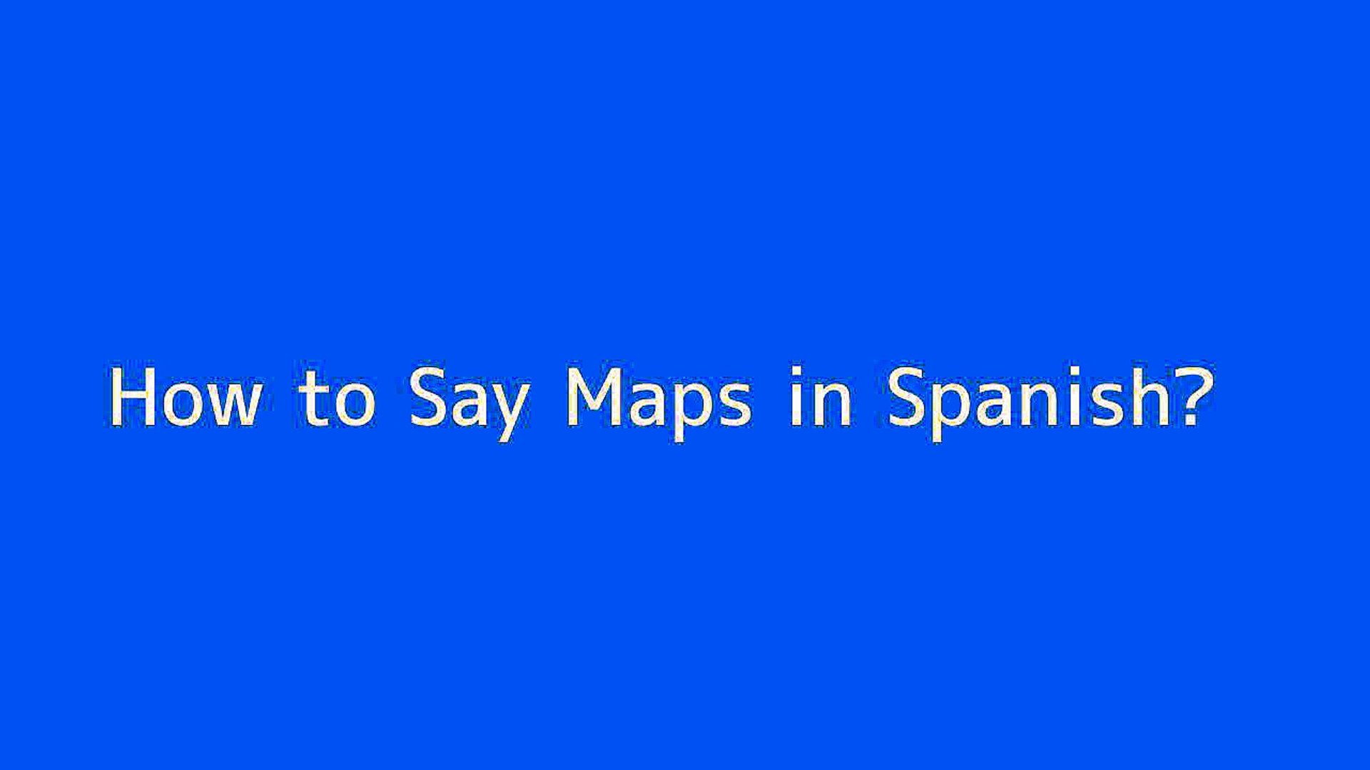 How to say Maps in Spanish