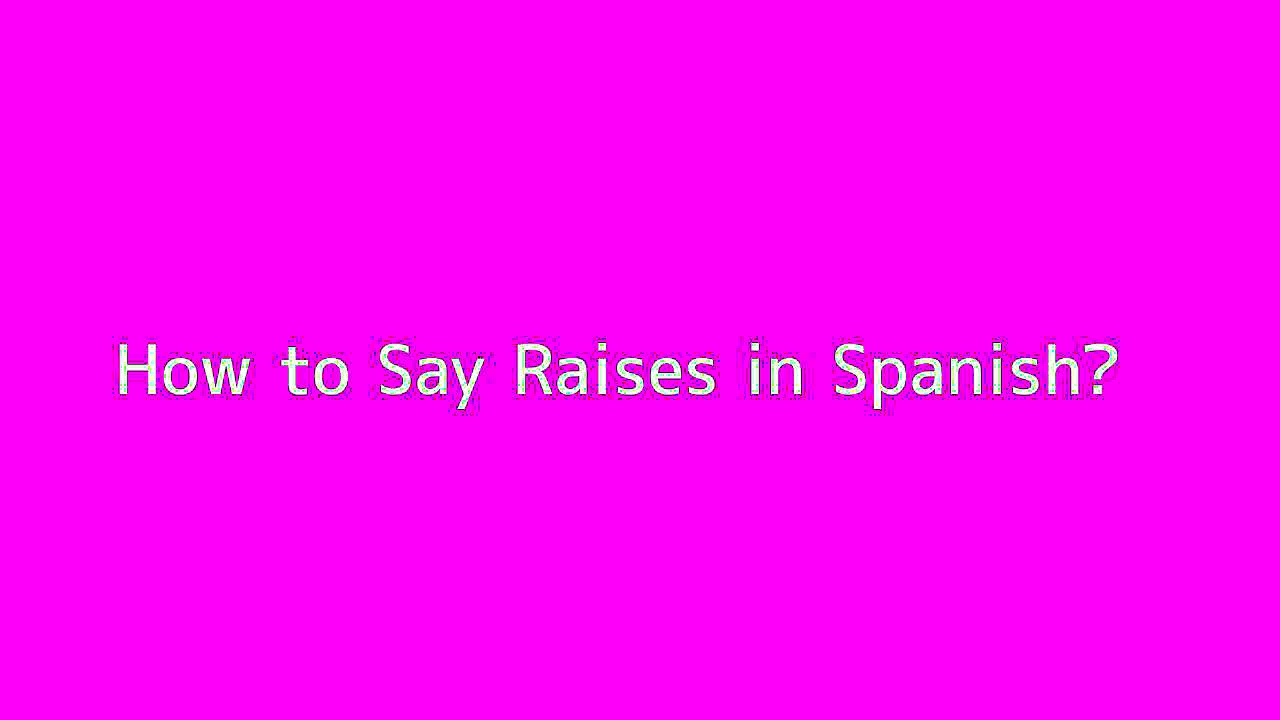 How to say Raises in Spanish