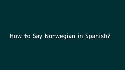 How to say Norwegian in Spanish
