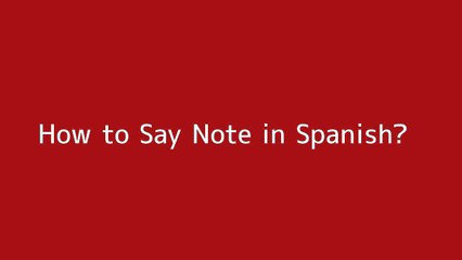 How to say Note in Spanish