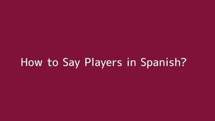 How to say Players in Spanish