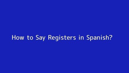How to say Registers in Spanish