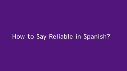How to say Reliable in Spanish
