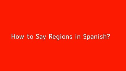 How to say Regions in Spanish