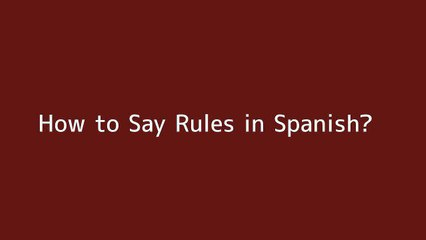 How to say Rules in Spanish