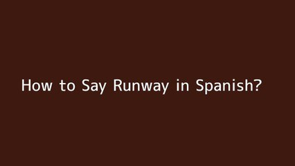 How to say Runway in Spanish