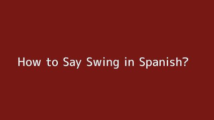 How to say Swing in Spanish