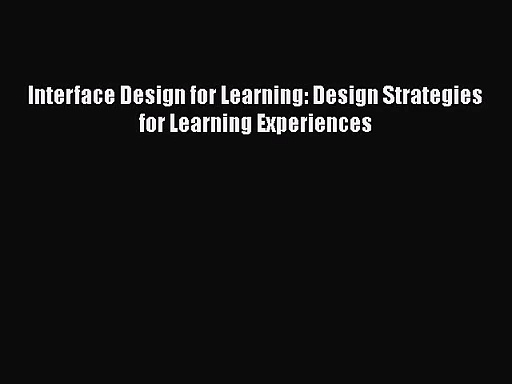 [PDF Download] Interface Design for Learning: Design Strategies for Learning Experiences [Download]