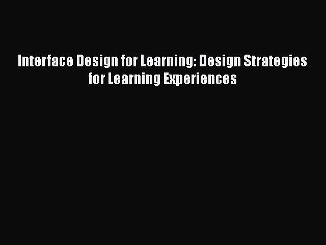 [PDF Download] Interface Design for Learning: Design Strategies for Learning Experiences [PDF]