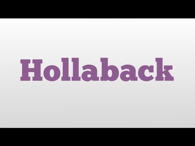 Hollaback meaning and pronunciation - video Dailymotion