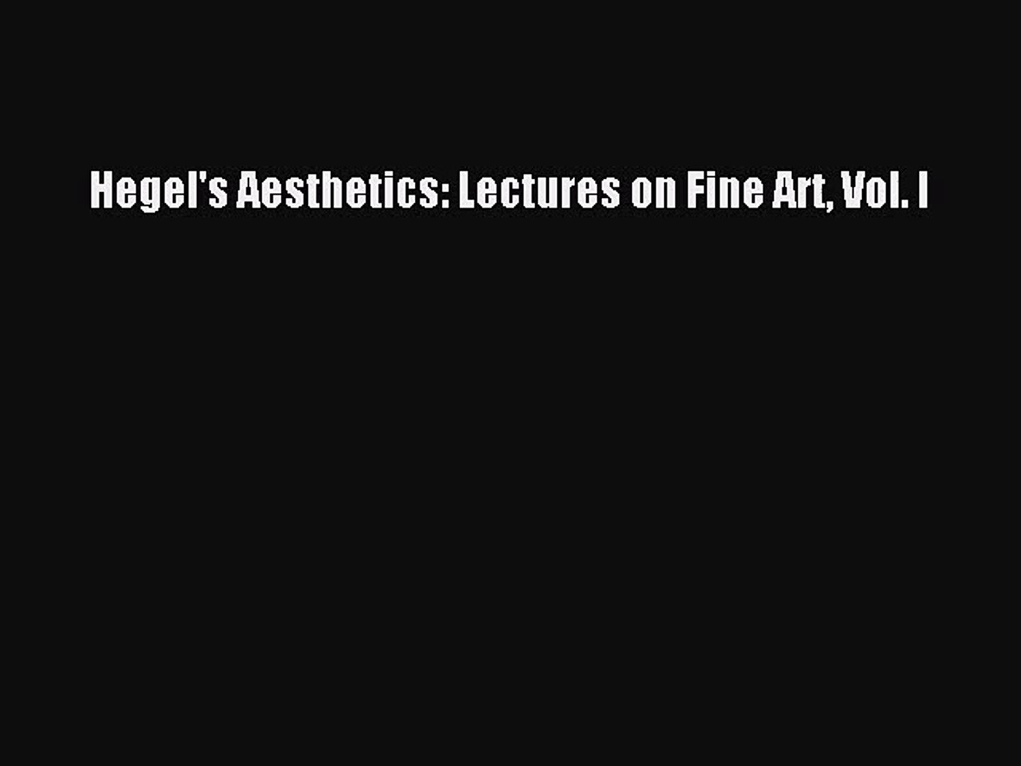 Pdf Download Hegel S Aesthetics Lectures On Fine Art Vol I Pdf Online