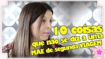 10 COISAS QUE NÃO SE DIZ A UMA MÃE DE SEGUNDA VIAGEM