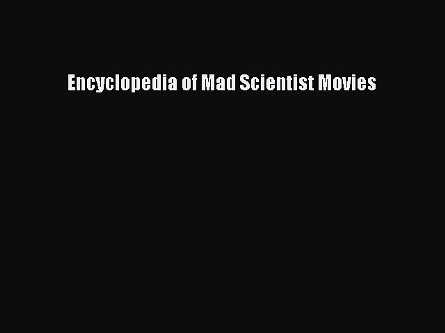 [PDF Download] Encyclopedia of Mad Scientist Movies [Download] Online