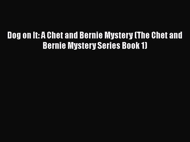 [PDF Download] Dog on It: A Chet and Bernie Mystery (The Chet and Bernie Mystery Series Book   Godialy.com