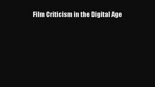 Pdf Download Film Criticism In The Digital Age Download Online Video Dailymotion