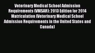 [PDF Download] Veterinary Medical School Admission Requirements (VMSAR): 2013 Edition for 2014
