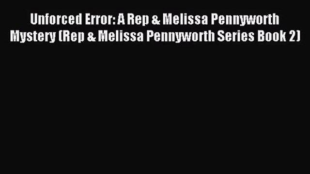 [PDF Download] Unforced Error: A Rep & Melissa Pennyworth Mystery (Rep & Melissa Pennyworth