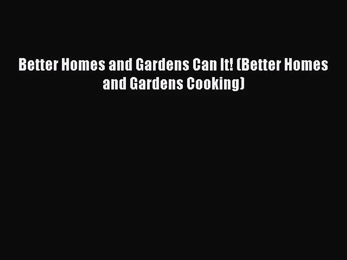 [PDF Download] Better Homes and Gardens Can It! (Better Homes and Gardens Cooking) [Download]