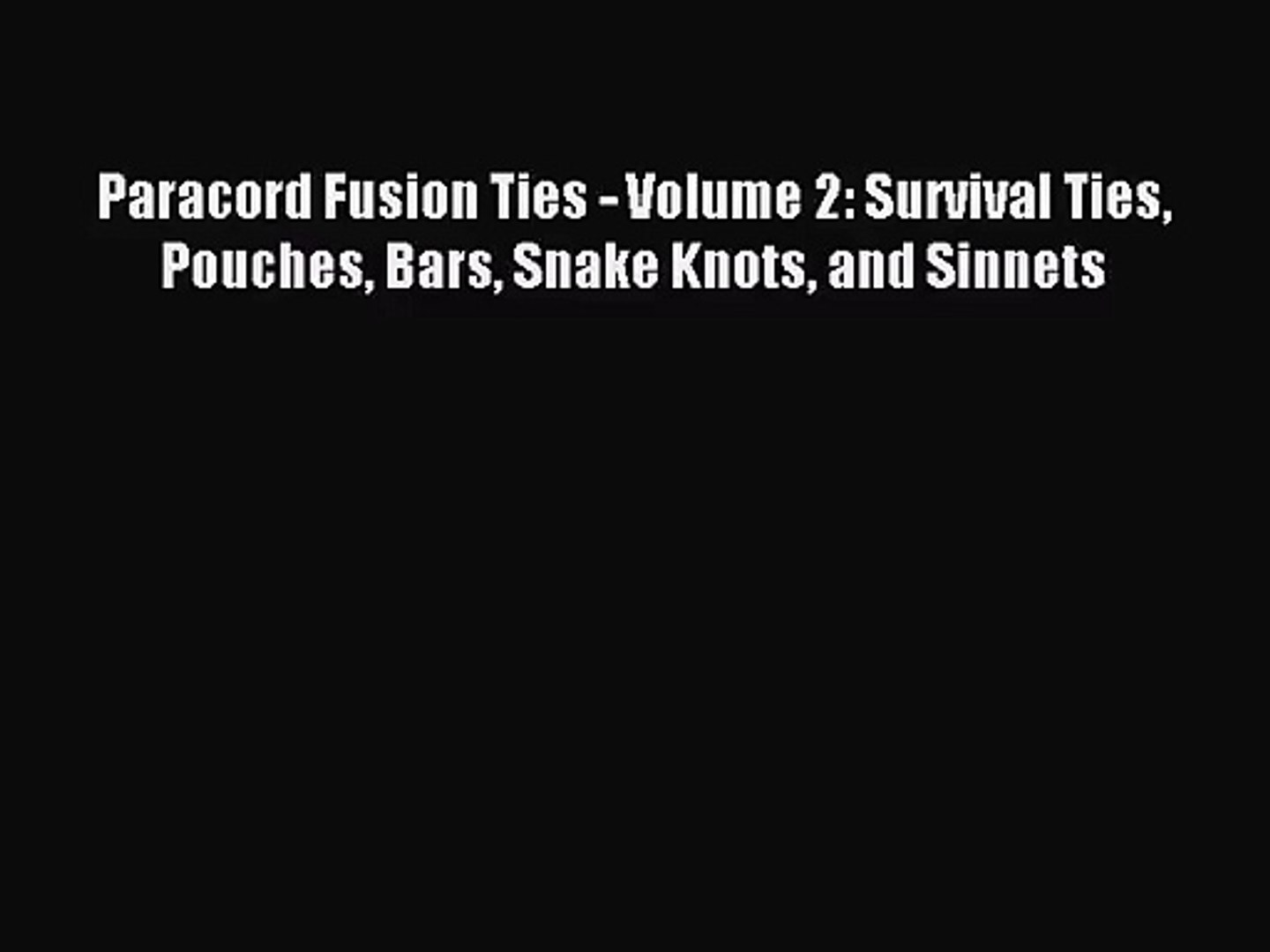 [PDF Download] Paracord Fusion Ties - Volume 2: Survival Ties Pouches Bars Snake Knots and
