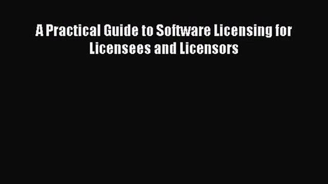 [PDF Download] A Practical Guide to Software Licensing for Licensees and Licensors [PDF] Full