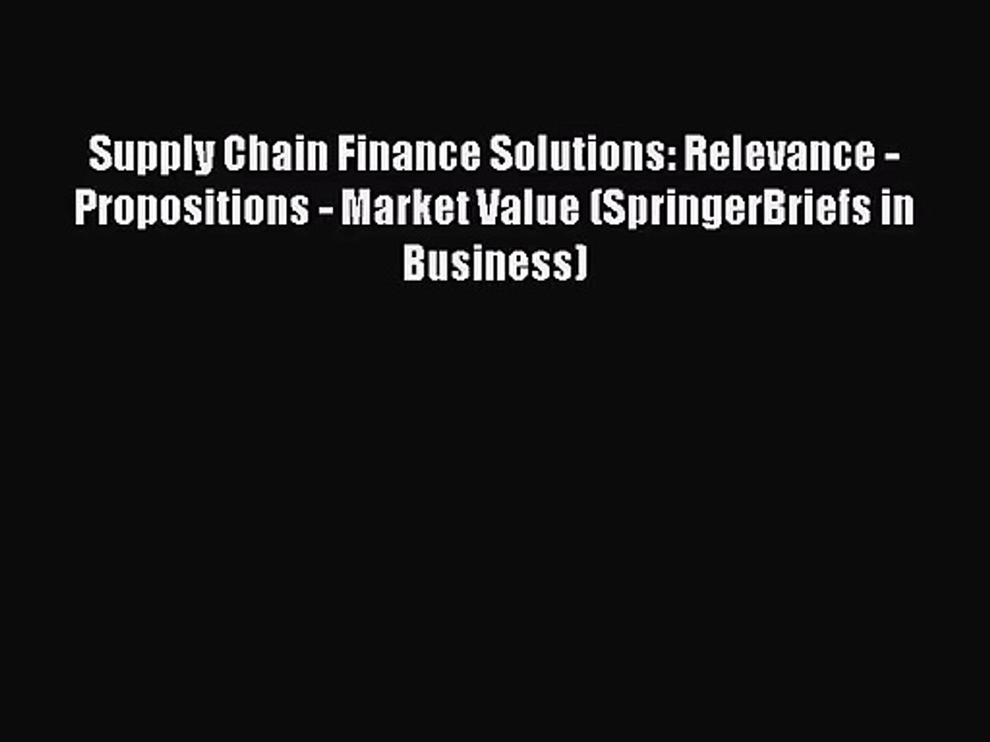 Supply Chain Finance Solutions: Relevance - Propositions - Market Value (SpringerBriefs in Business)