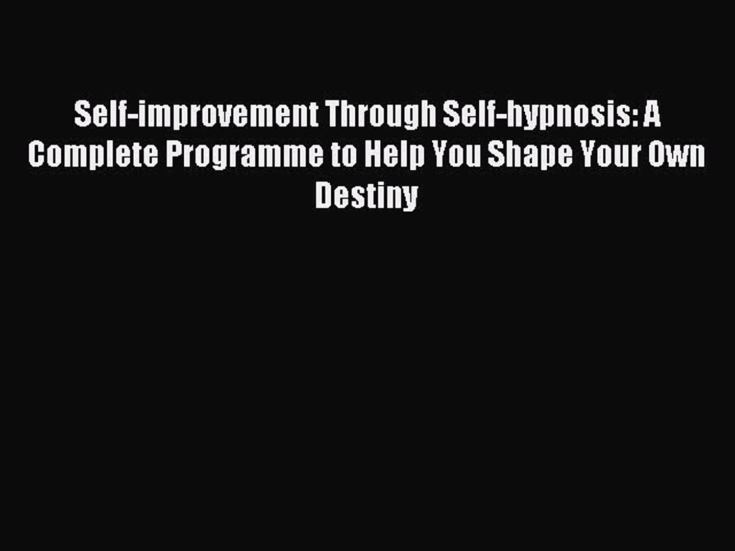 [PDF Download] Self-improvement Through Self-hypnosis: A Complete Programme  to Help You Shape