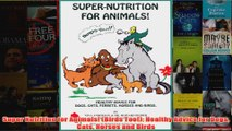 Download PDF  Super Nutrition for Animals Birds Too Healthy Advice for Dogs Cats Horses and Birds FULL FREE